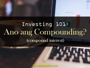 Investing 101 ano ang compounding compound interest - your wealthy mind