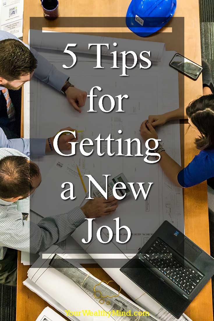 5 Tips for Getting a New Job - Your Wealthy Mind
