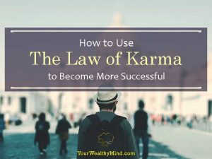 How to Use The Law of Karma to Become More Successful