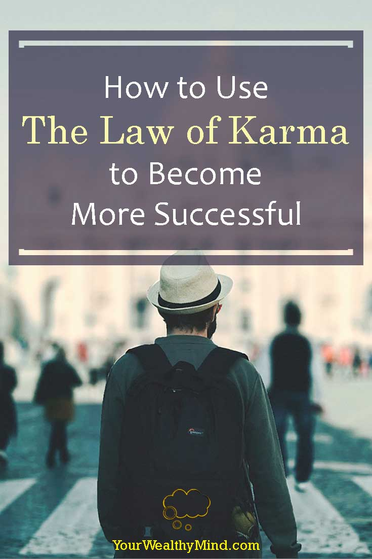 How to Use The Law of Karma to Become More Successful - Your Wealthy Mind