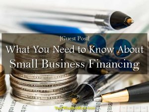 [Guest Post] What You Need to Know About Small Business Financing