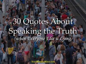 30 Quotes About Speaking the Truth when Everyone Else is Lying - Your Wealthy Mind