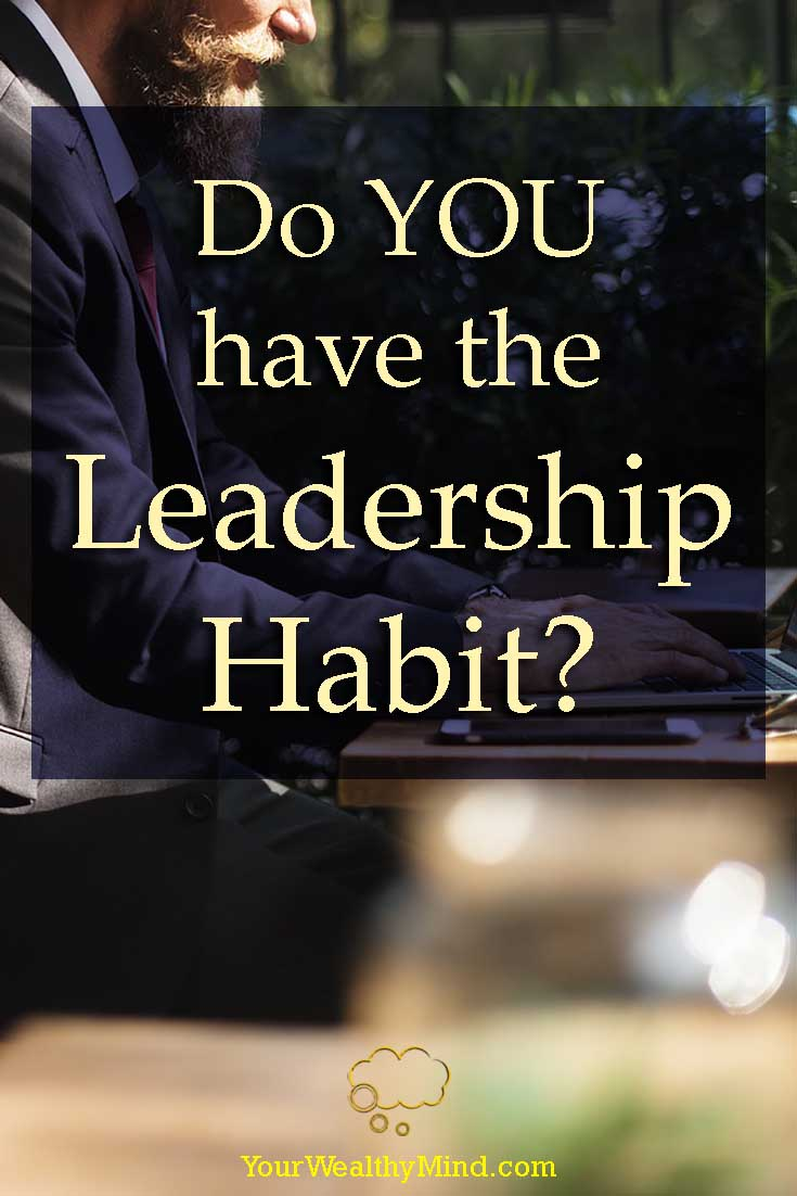 Do YOU have the Leadership Habit - Your Wealthy Mind