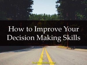 How to Improve Your Decision Making Skills