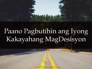 Paano Pagbutihin ang Iyong Kakayahang Mag Desisyon