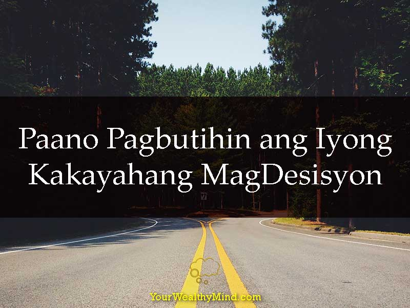 Paano Pagbutihin ang Iyong Kakayahang Mag Desisyon - Your Wealthy Mind