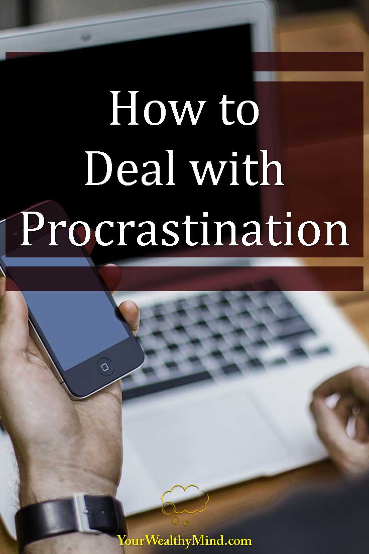 How to Deal with Procrastination - Your Wealthy Mind