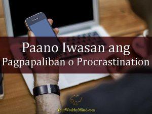 Paano Iwasan ang Pagpapaliban o Procrastination
