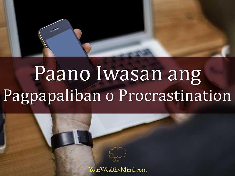 Paano Iwasan ang Pagpapaliban o Procrastination - Your Wealthy Mind