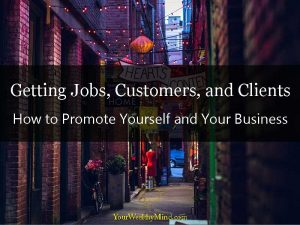 Getting Jobs, Customers, and Clients: How to Promote Yourself and Your Business