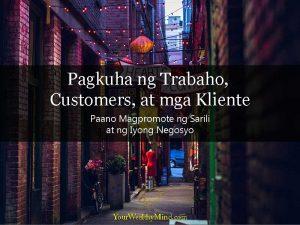 Pagkuha ng Trabaho, Customers, at mga Kliente: Paano Magpromote ng Sarili at ng Iyong Negosyo
