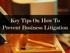 Key Tips On How To Prevent Business Litigation