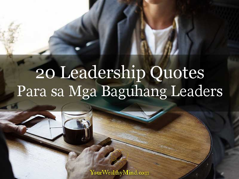 20 Leadership Quotes Para sa Mga Baguhang Leaders - Your Wealthy Mind