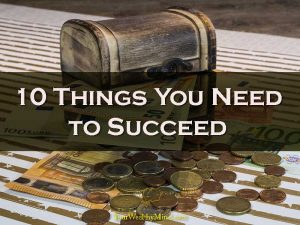 10 Things You Need to Succeed in Life