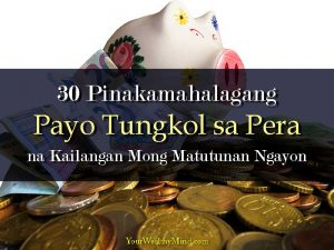 30 Pinakamahalagang Payo Tungkol sa Pera na Kailangan Mong Matutunan Ngayon - Your Wealthy Mind