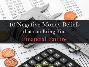 10 Negative Money Beliefs that can Bring You Financial Failure (PART 1 of 2)