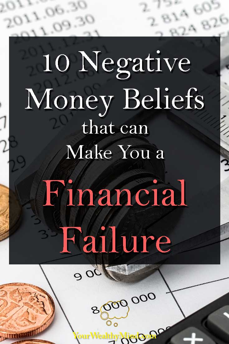 10 Negative Money Beliefs that can Bring You Financial Failure - Your Wealthy Mind