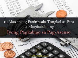 10 Masamang Paniniwala Tungkol sa Pera na Magdudulot ng Iyong Pagkabigo sa Pag-Asenso (PART 1 of 2)