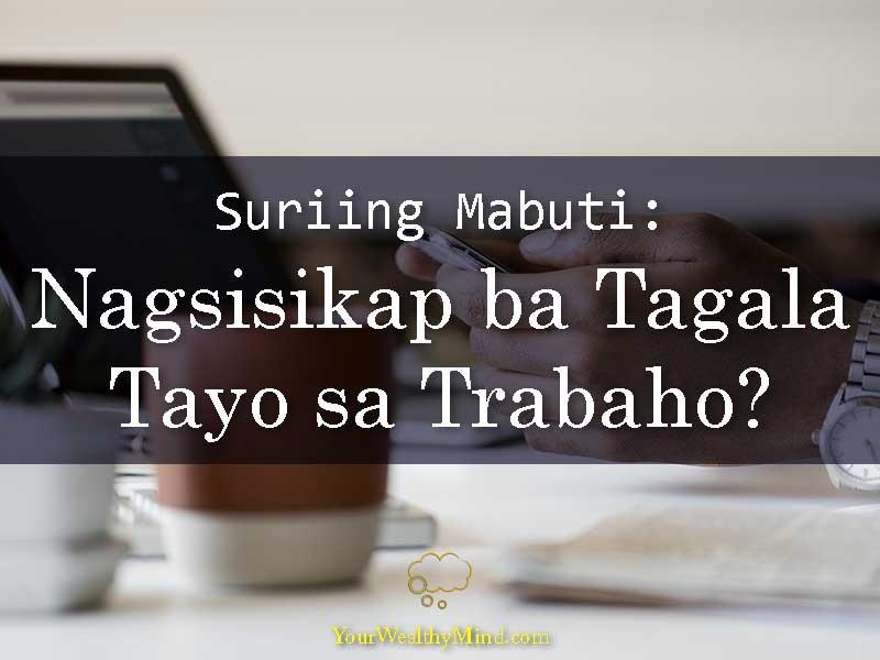 Suriing Mabuti Nagsisikap ba Talaga Tayo sa Trabaho - Your Wealthy Mind