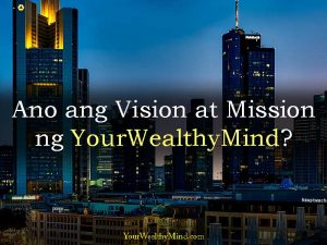 Ano ang Vision at Mission ng YourWealthyMind?