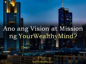Ano ang Vision at Mission ng YourWealthyMind?