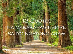 12 Quotes na Makakapaginspire sa Iyo Ngayong Araw