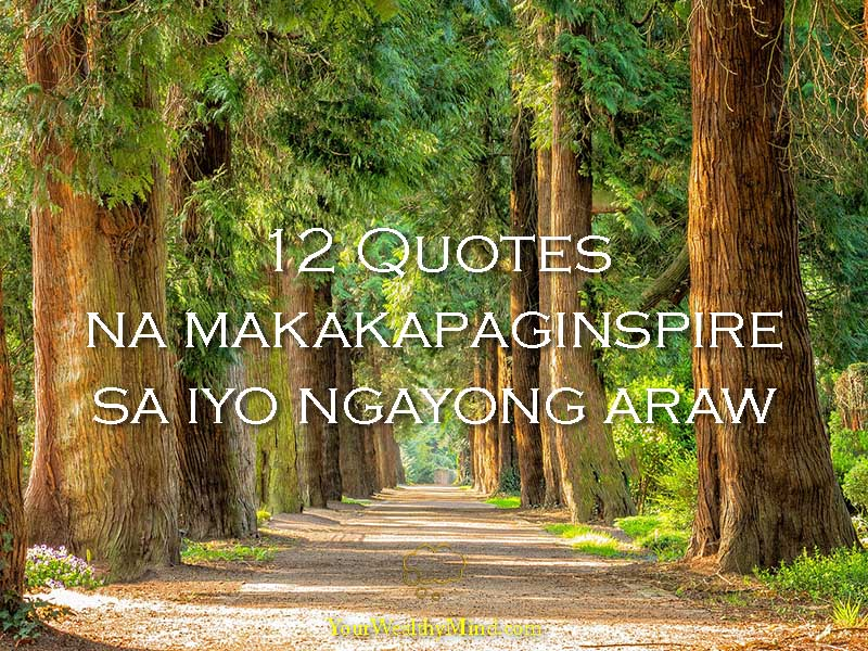 12 Quotes na makakapaginspire sa iyo ngayong araw - Your Wealthy Mind