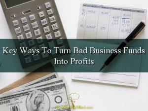 Key Ways To Turn Bad Business Funds Into Profits