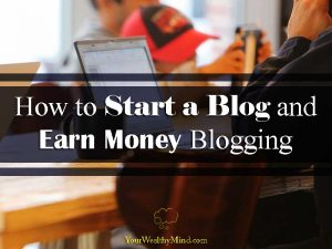 How to Start a Blog and Earn Money Blogging - Your Wealthy Mind