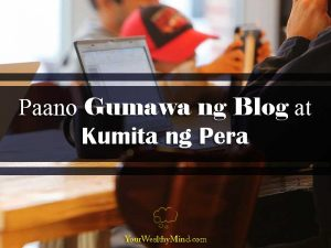 Paano Gumawa ng Blog at Kumita ng Pera