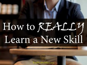How to REALLY Learn a New Skill