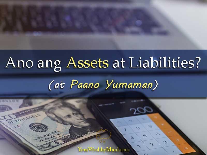 Ano ang Assets at Liabilities at Paano Yumaman - Your Wealthy Mind