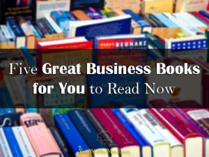 Five Great Business Books for You to Read Now