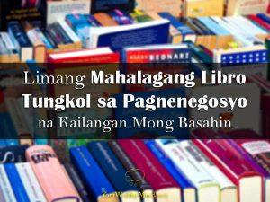 Limang Mahalagang Libro Tungkol sa Pagnenegosyo na Kailangan Mong Basahin