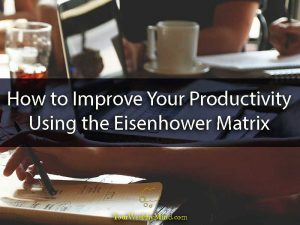 How to Improve Your Productivity Using the Eisenhower Matrix - Your Wealthy Mind