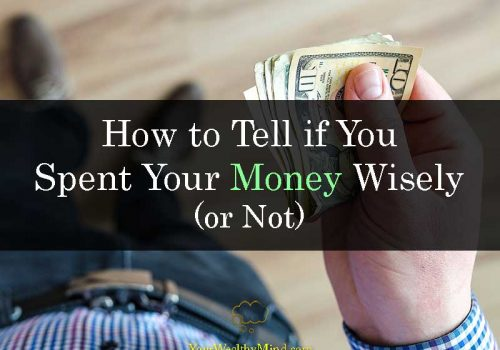 How to Tell if You Spent Your Money Wisely or Not - Your Wealthy Mind