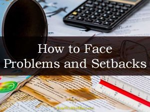How to Face Problems and Setbacks
