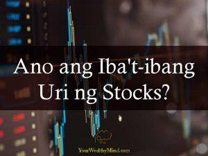 Ano ang Iba't-ibang Uri ng Stocks?