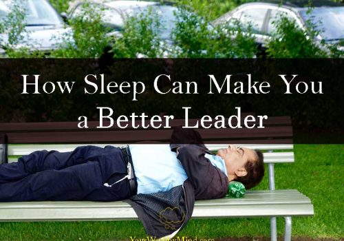 How Sleep Can Make You a Better Leader