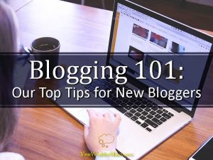 Blogging 101: Our Top Tips for New Bloggers