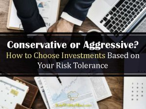 Conservative or Aggressive? How to Choose Investments Based on Your Risk Tolerance