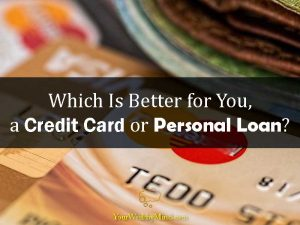 Which Is Better for You, a Credit Card or Personal Loan?