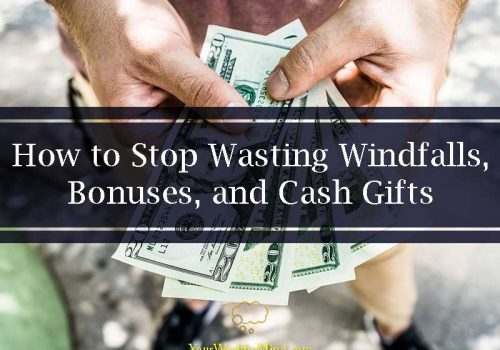 How to Stop Wasting Windfalls Bonuses and Cash Gifts - Your Wealthy Mind