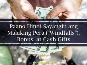 """Paano Hindi Sayangin ang Malaking Pera (mga """"Windfalls""""), Bonus, at Cash Gifts"""