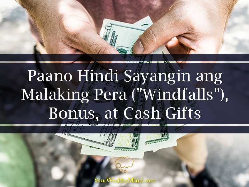 Paano Hindi Sayangin ang Malaking Pera Windfalls Bonus at Cash Gifts - Your Wealthy Mind