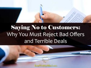 Saying No to Customers Why You Must Reject Bad Offers and Terrible Deals - Your Wealthy Mind