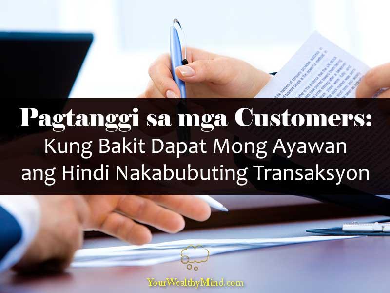 Pagtanggi sa mga Customers Kung Bakit Dapat Mong Ayawan ang Hindi Nakabubuting Transaksyon - Your Wealthy Mind