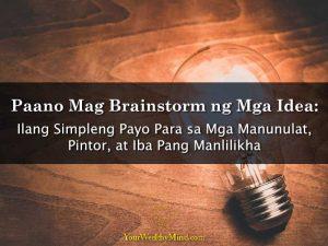 Paano Mag Brainstorm ng Mga Idea Ilang Simpleng Payo Para sa Mga Manunulat Pintor at Iba Pang Manlilikha - Your Wealthy Mind