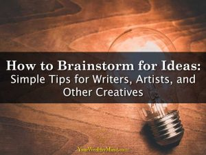 How to Brainstorm Ideas: Simple Tips for Writers, Artists, and Other Creatives