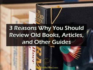 3 Reasons Why You Should Review Old Books, Articles, and Other Guides